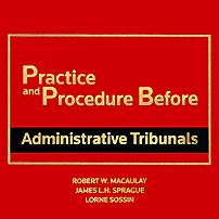 Practice & Procedure Before Administrative Tribunals - Macaulay, Sprague & Sossin - cites: Poulton twice; McNamara twice; Megens; McKay-Clements