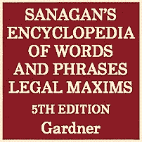 Sanagan's Encylopedia of Words and Phrases, Legal Maxims (5th ed.) - Gardner - cites Megens (