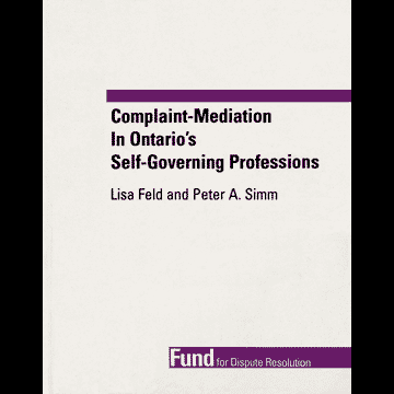 Complaint-Mediation in Ontario's Self-Governing Professions 1995 - Feld Simm book