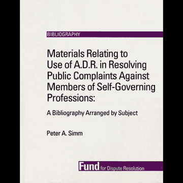 Materials Relating to Use of A.D.R. in Resolving Public Complaints Against Members of Self-Governing Professions: A Bibliography (1993) - monograph by Simm