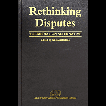 Rethinking Disputes: The Mediation Alternative (1997; Macfarlane, ed.) - c.10 by Feld & Simm
