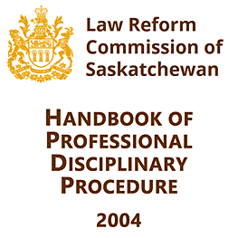 Handbook of Professional Disciplinary Procedure - Saskatchewan Law Reform Commission - recommends Feld & Simm 1995